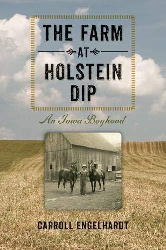 The Farm at Holstein Dip: An Iowa Boyhood (Bur Oak Books): Engelhardt, Carroll