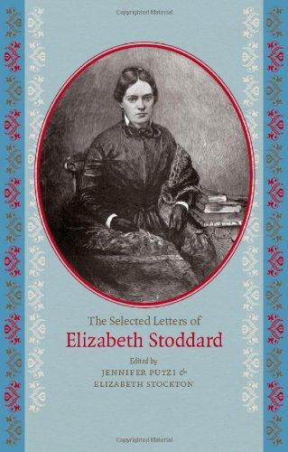 The Selected Letters of Elizabeth Stoddard -: Putzi, Jennifer