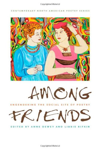 9781609381509: Among Friends: Engendering the Social Site of Poetry (Contemp North American Poetry)