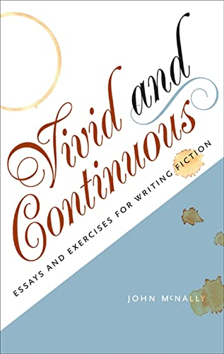 Vivid and Continuous: Essays and Exercises for Writing Fiction (1609381564) by McNally, John