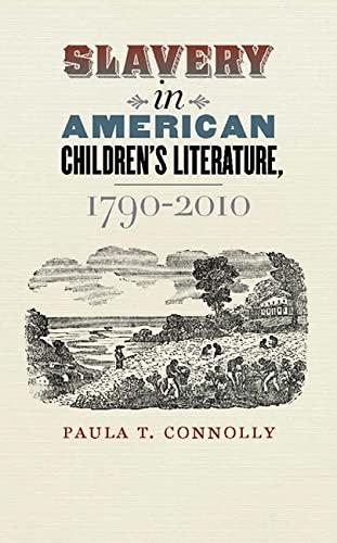 Slavery in American Children's Literature, 1790-2010: Paula T. Connolly
