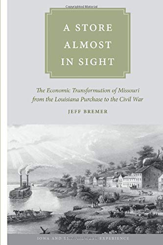 9781609382261: A Store Almost in Sight: The Economic Transformation of Missouri from the Lousiana Purchase to the Civil War