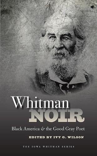 Whitman Noir - Black America and the Good Gray Poet: Wilson, Ivy