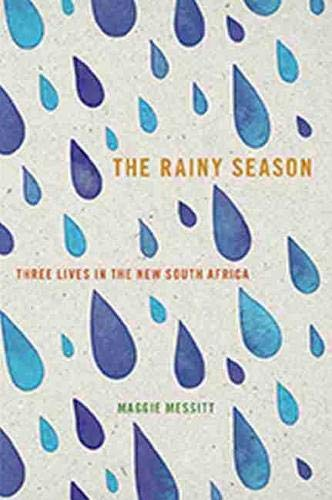 9781609383275: The Rainy Season: Three Lives in the New South Africa