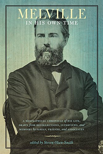Melville in His Own Time - A Biographical Chronicle of His Life, Drawn from Recollection, ...