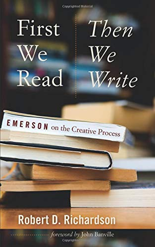 9781609383473: First We Read, Then We Write: Emerson on the Creative Process (Muse Books: The Iowa Series in Creativity and Writing)