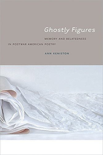 9781609383534: Ghostly Figures: Memory and Belatedness in Postwar American Poetry (Contemp North American Poetry)