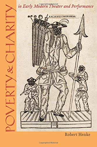 Poverty and Charity in Early Modern Theatre and Performance (Paperback): Robert Henke