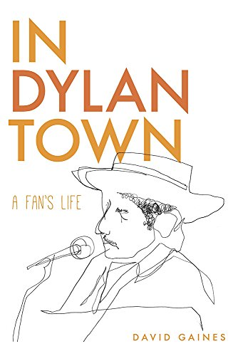 9781609383633: In Dylan Town: A Fan's Life