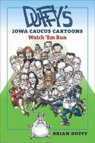 Duffy's Iowa Caucus Cartoons: Watch 'em Run (Iowa and the Midwest Experience): Duffy, ...