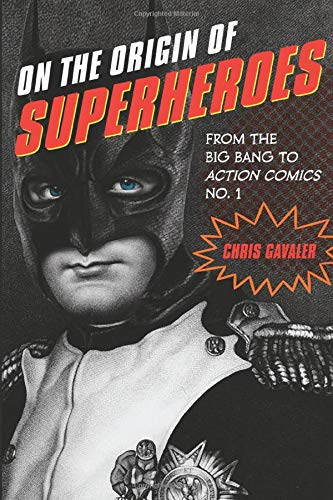 On the Origin of Superheroes: From the Big Bang to Action Comics No. 1: Gavaler, Chris