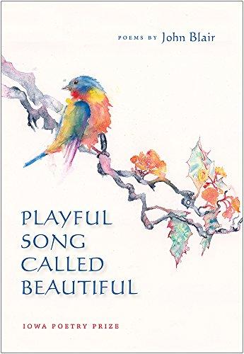 Playful Song Called Beautiful (Iowa Poetry Prize): Blair, John