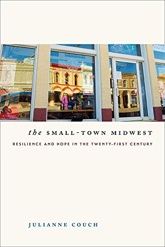 The Small-Town Midwest: Resilience and Hope in the Twenty-First Century: Julianne Couch