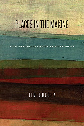 Places in the Making - A Cultural Geography of American Poetry: Cocola, Jim