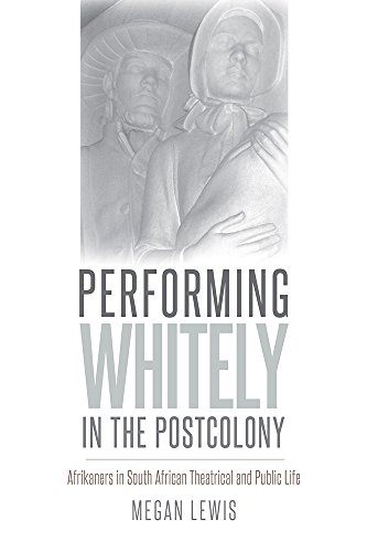9781609384470: Performing Whitely in the Postcolony: Afrikaners in South African Theatrical and Public Life (Studies Theatre Hist & Culture)