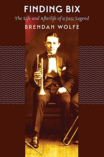 9781609385064: Finding Bix: The Life and Afterlife of a Jazz Legend