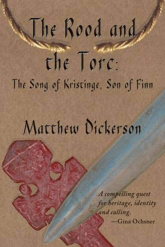 The Rood and the Torc: The Song of Kristinge, Son of Finn: Matthew Dickerson