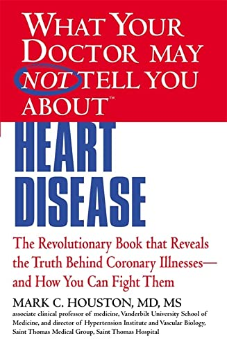 9781609412548: What Your Dr...Heart Disease: The Revolutionary Book that Reveals the Truth Behind Coronary Illnesses - and How You Can Fight Them (What Your Doctor May Not Tell You)