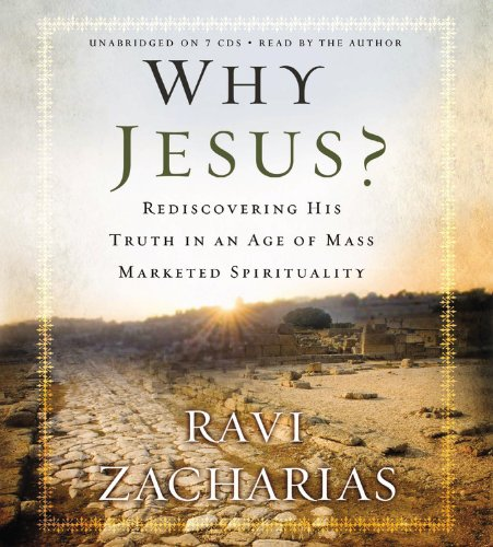 Why Jesus?: Rediscovering His Truth in an Age of Mass Marketed Spirituality: Zacharias, Ravi