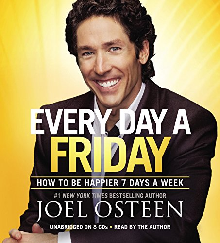 Every Day a Friday: How to Be Happier 7 Days a Week: Osteen, Joel