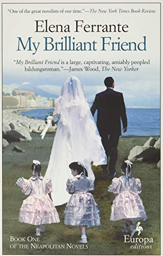 My Brilliant Friend: Neapolitan Novels, Book One: Ferrante, Elena