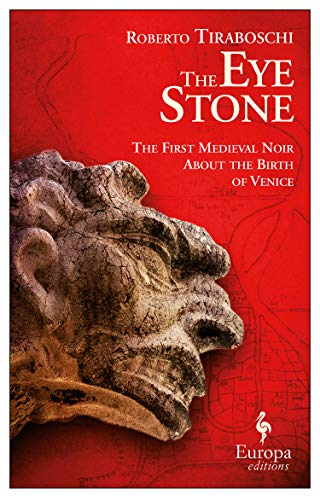 The Eye Stone: A Novel of Venice: Tiraboschi, Roberto