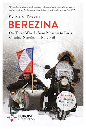 9781609455545: Berezina: From Moscow to Paris on Three Wheels Following Napoleon's Epic Fail