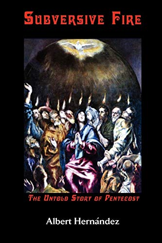 9781609470050: Subversive Fire, the Untold Story of Pentecost (Asbury Theological Seminary Series in World Christian Revitalization Movements)