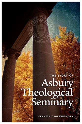 The Story of Asbury Theological Seminary (9781609470098) by Kenneth Cain Kinghorn