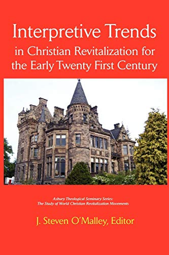 Interpretive Trends in Christian Revitalization for the Early Twenty First Century (Asbury ...