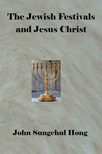 The Jewish festivals and Jesus Christ: John Sungschul Hong