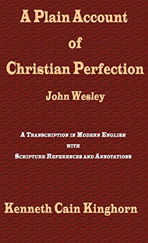 A Plain Account of Christian Perfection as Believed and Taught by the Reverend Mr. John Wesley: A Transcription in Modern English (Asbury Theological Seminary Series in World Christian Revita) (1609470338) by John Wesley; Kenneth Cain Kinghorn