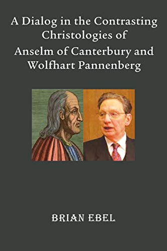 9781609470968: A Dialog in the Contrasting Christologies of Anselm of Canterbury and Wolfhart Pannenberg