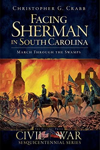 9781609490157: Facing Sherman in South Carolina: March Through the Swamps (Civil War Series)