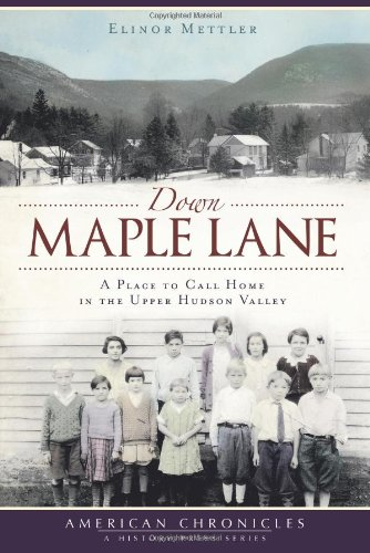 9781609490287: Down Maple Lane:: A Place to Call Home in Upper Hudson Valley (American Chronicles)