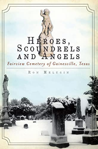Heroes, Scoundrels and Angels:: Fairview Cemetery of: Ron Melugin