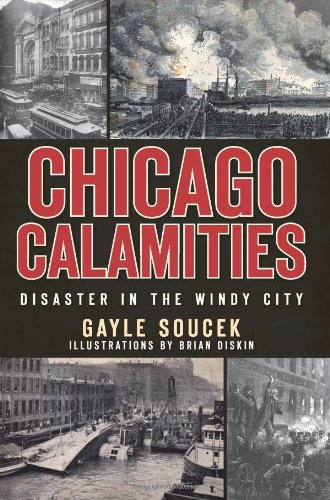 Chicago Calamities (IL): Disaster in the Windy City: Gayle Soucek