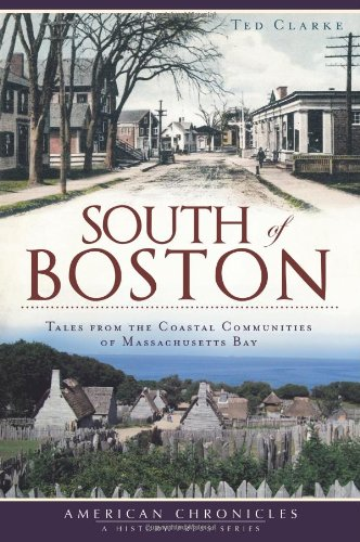South of Boston: Tales from the Coastal Communities of Massachusetts Bay (American Chronicles): Ted...