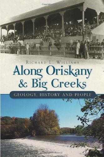 9781609490690: Along Oriskany and Big Creeks:: Geology, History and People (Brief History)