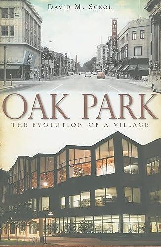 9781609490706: Oak Park:: The Evolution of a Village (Brief History)