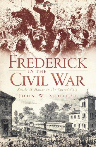 9781609490782: Frederick in the Civil War: Battle and Honor in the Spired City (Civil War Series)