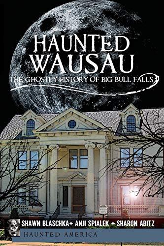 9781609491109: Haunted Wausau: The Ghostly History of Big Bull Falls (Haunted America)