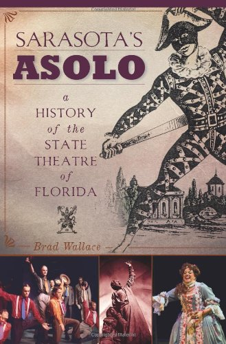 Sarasota's Asolo: A History of the State Theatre of Florida: Wallace, Brad