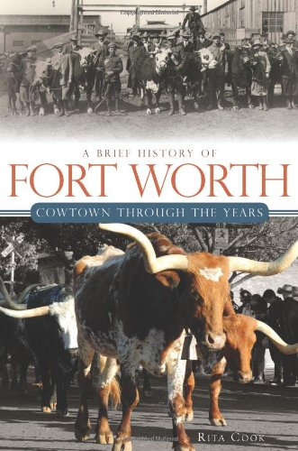 9781609491758: A Brief History of Fort Worth: Cowtown Through the Years