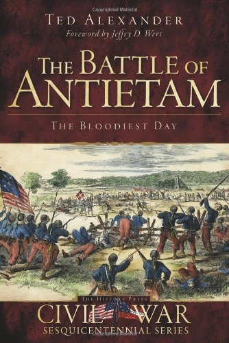 The Battle of Antietam: The Bloodiest Day: Alexander, Ted