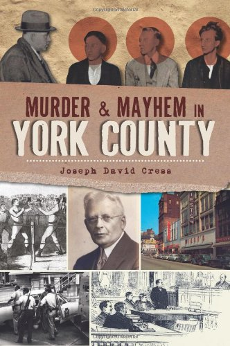 Murder & Mayhem in York County: Joseph David Cress