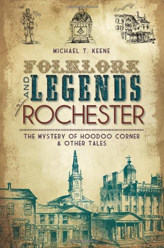 9781609491901: Folklore and Legends of Rochester: The Mystery of Hoodoo Corner & Other Tales