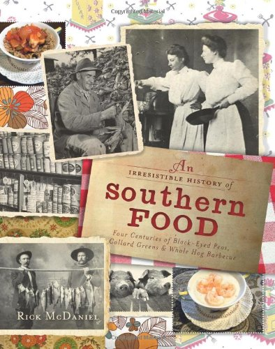 9781609491932: Irresistible History of Southern Food: Four Centuries of Black-Eyed Peas, Collard Greens & Whole Hog Barbecue (American Palate)