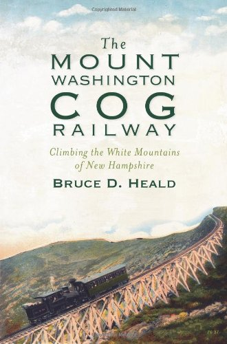 The Mount Washington Cog Railway: Climbing the White Mountains of New Hampshire: Heald, Bruce D.