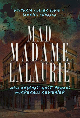 9781609491994: Mad Madame LaLaurie: New Orleans' Most Famous Murderess Revealed (True Crime)